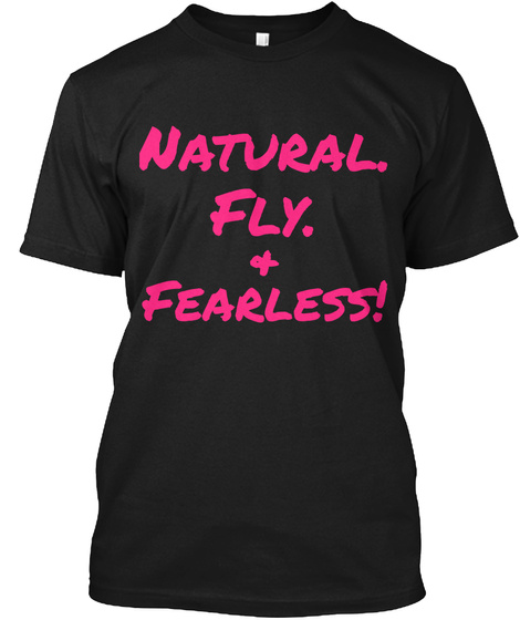 Natural  Fly. + Fearless! Black T-Shirt Front