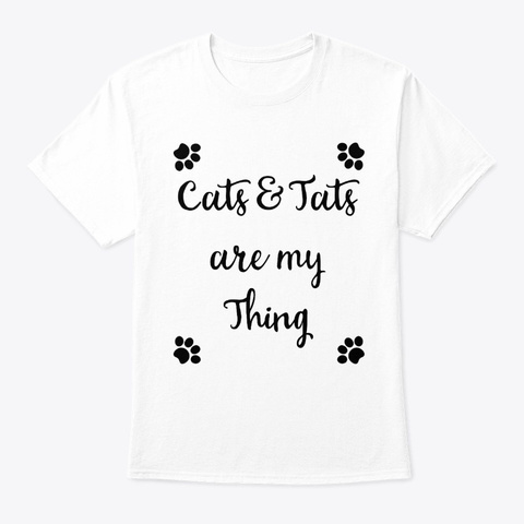 Cats And Tats Are My Thing White T-Shirt Front