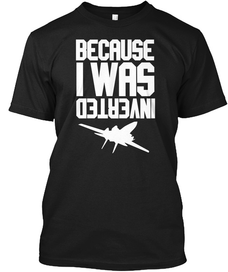 Because I Was Inverted Black T-Shirt Front