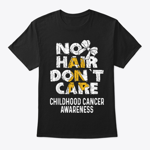 No Hair Don't Care | Childhood Cancer Black T-Shirt Front