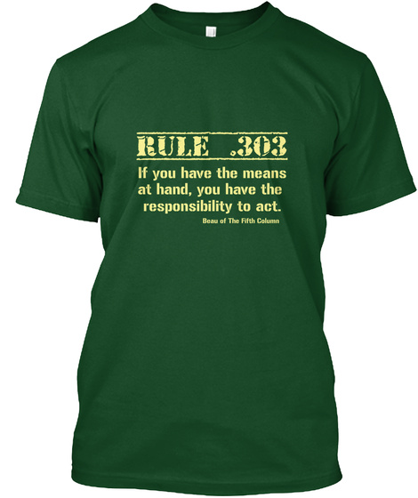 Rule 303 If You Have The Means At Hand, You Have The Responsibility To Act. Beau Of The Fifth Columns Deep Forest T-Shirt Front
