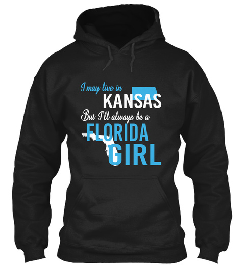 I May Live In Kansas But Always Be A Florida Girl  Black T-Shirt Front