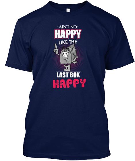 Ain't No Happy Like The Last Box Happy Navy T-Shirt Front