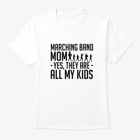 Marching Band Mom They Are All My Kids White T-Shirt Front