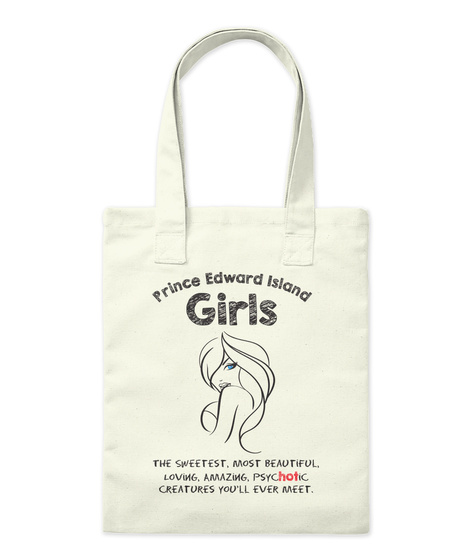 Prince Edward Island Girls The Sweetest, Most Beautiful, Psychotic Creatures You'll Ever Meet. Natural T-Shirt Front