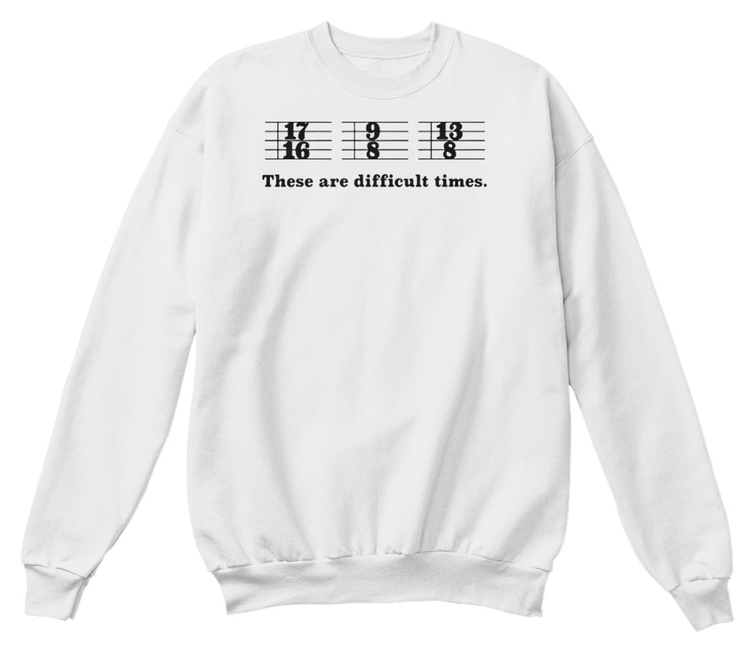 7d7f97013ac Details about These Are Difficult Times Funny Music Joke T - Hanes Unisex  Crewneck Sweatshirt