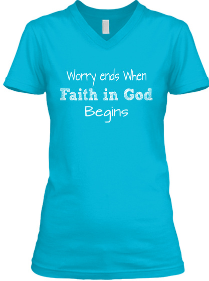 Worry Ends When Faith In God Begins Turquoise T-Shirt Front