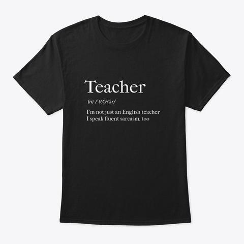 English Teacher  Speaks Fluent Sarcasm Black T-Shirt Front