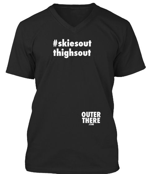 #Skiesout Thighsout Outer There .Com Black T-Shirt Front