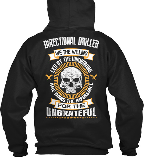 Directional Driller We The Willing Led By The Unknowing Are Doing The Impossible For The Ungrateful Black T-Shirt Back