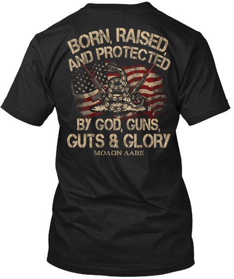 Born Raised And Protected By God, Guns, Guts & Glory Black T-Shirt Back