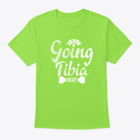 Its Going Tibia Okay Bone Pun Radiology Lime T-Shirt Front