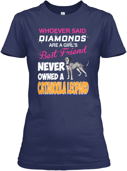 Whoever Said Diamonds Are A Girl's Best Friend Never Owned A Catahoula Leopard Navy T-Shirt Front