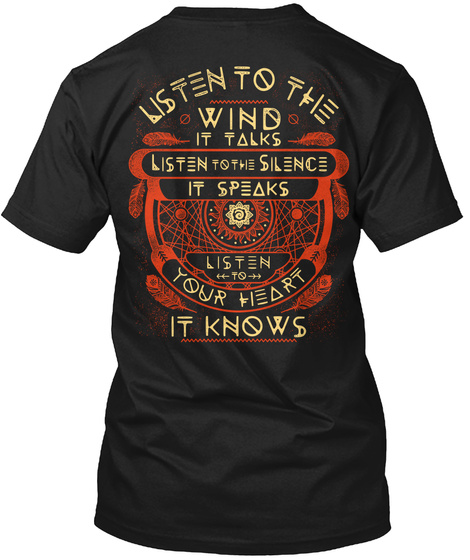Listen To The Wind It Talks Listen To The Silence It Speaks Listen To Your Heart It Knows Black T-Shirt Back