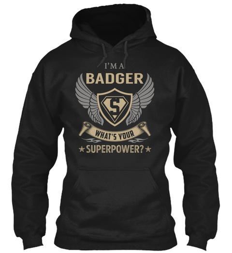 I'm A Badger What's Your Superpower? Black T-Shirt Front
