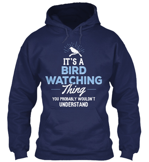 It's A Bird Watching Thing You Probably Wouldn't Understand Navy T-Shirt Front