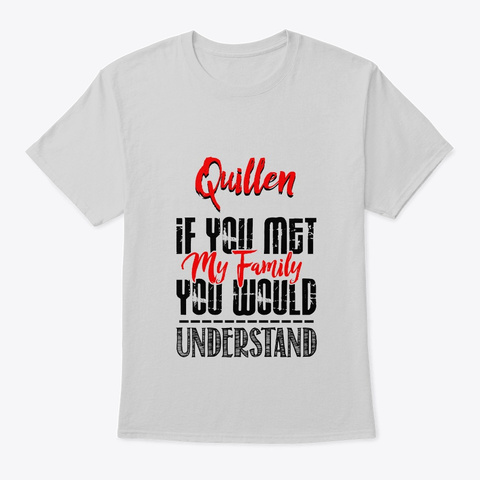 If You Met My Family Quillen Funny Shirt Light Steel T-Shirt Front