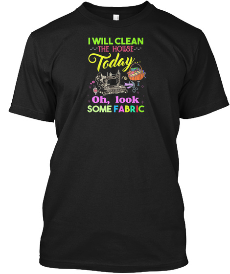 Quilting I Will Clean The House Today Fa Black T-Shirt Front