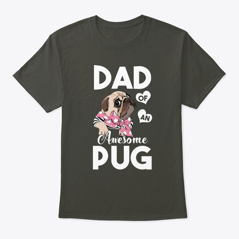 Pug Dad Dad Of An Awesome Day Smoke Gray T-Shirt Front