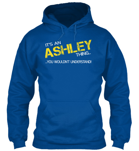It's An Ashley Thing You Wouldn't Understand Royal T-Shirt Front