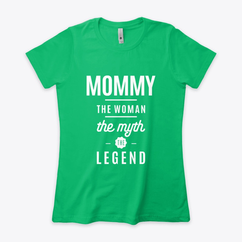 Mommy The Woman Myth Legend Mother Gift Kelly Green  T-Shirt Front