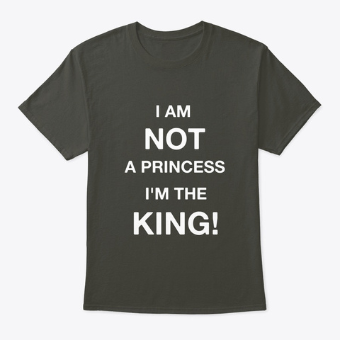 No Princess Here... I'm The King! Smoke Gray T-Shirt Front
