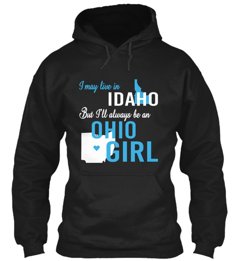 I May Live In Idaho But Always Be An Ohio Girl  Black T-Shirt Front