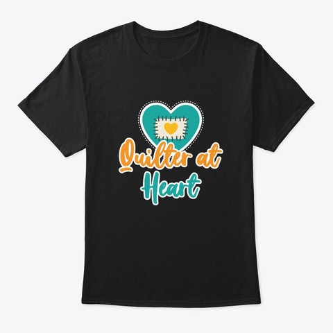Quilter At Heart Quilting Saying Gifts S Black T-Shirt Front