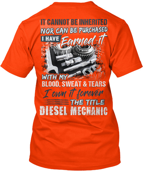 It Cannot Be Inherited Nor It Can Be Purchased I Have Earned It With My Blood Sweat Tears I Own It Forever The Title... Orange T-Shirt Back