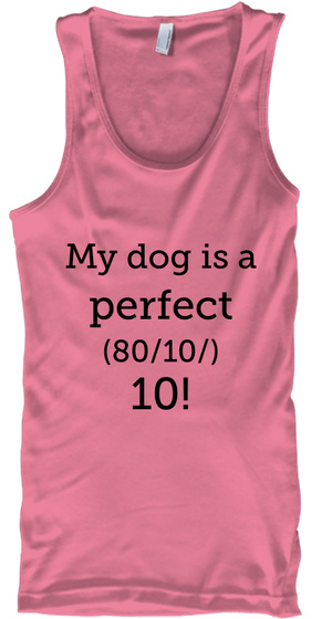 My Dog Is A  Perfect (80/10/) 10! Neon Pink T-Shirt Front