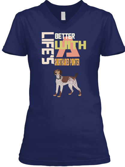 Life's Better With A Shorthaired Pointer Navy T-Shirt Front