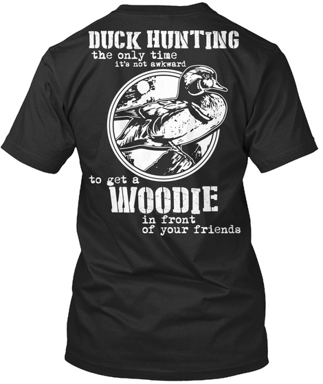 Duck Hunting The Only Time It's Not Awkward To Get A Woodie In Front Of Your Friends Black T-Shirt Back