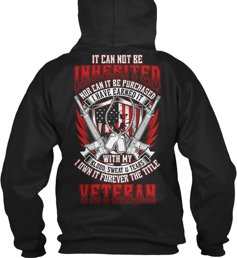 It Can Not Be Inherited Nor Can It Be Purchased I Have Earned It With My Blood,Sweat&Tears I Own It Forever The... Black T-Shirt Back