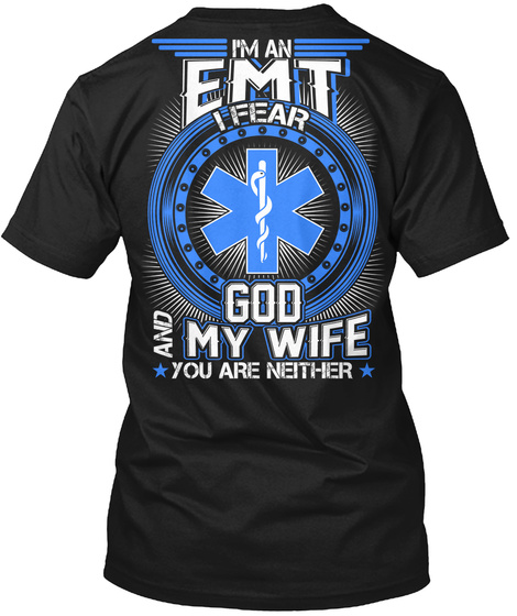 I M An Emt I Fear God  And My Wife You Are Neither Black T-Shirt Back