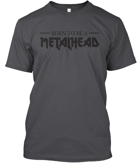 Born To Be A Metalhead Charcoal T-Shirt Front