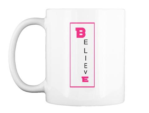 B  E L I E V E White Mug Front