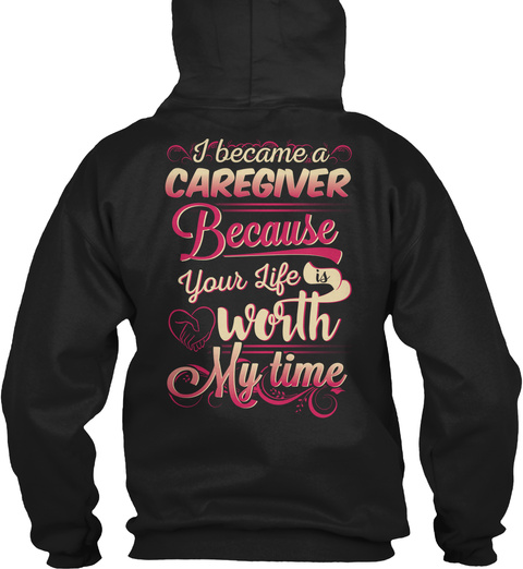 I Became A Garegiver Because Your Life Is Worth My Time Black T-Shirt Back