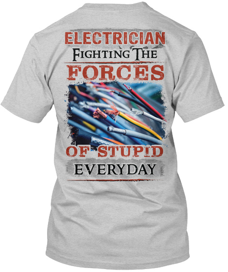 Electrician Fighting The Forces Of Stupid Everyday Light Steel T-Shirt Back