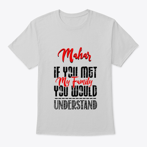 If You Met My Family Mahar Funny Shirt Light Steel T-Shirt Front