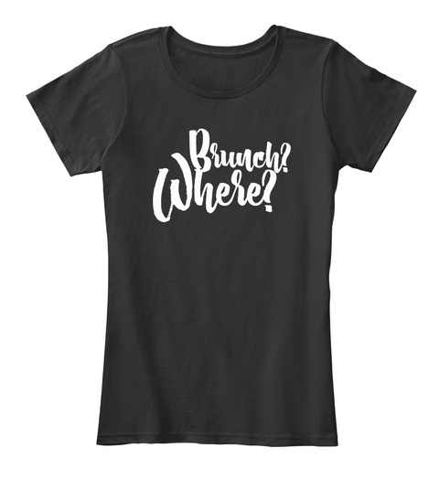 Brunch? Where? Black T-Shirt Front