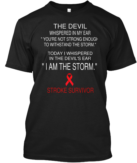 The Devil Whispered In My Ear You're Not Strong Enough To Withstand The Storm Today I Whispered In The Devil's Ear I... Black T-Shirt Front