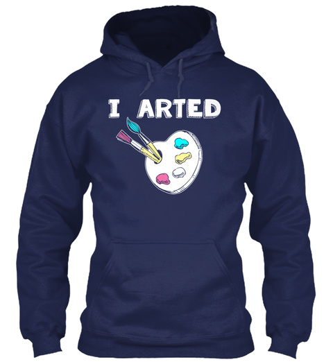 I Arted Navy Sweatshirt Front