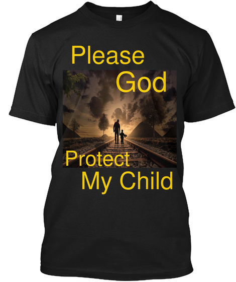 Please God Protect My Child Black T-Shirt Front