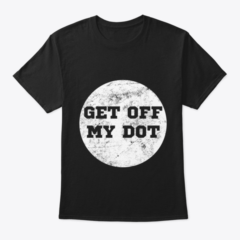 Get Off My Dot School Marching Band Geek Black T-Shirt Front