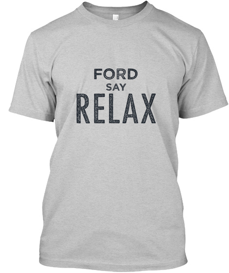 Ford Relax! Light Steel T-Shirt Front