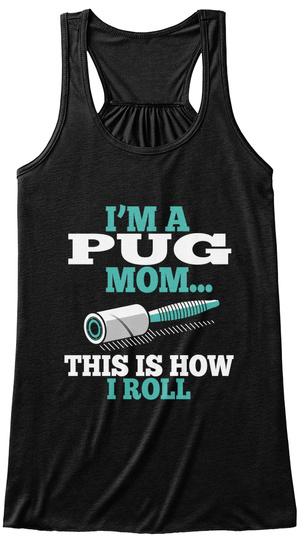 I'm A Pug Mom This Is How I Roll Black T-Shirt Front