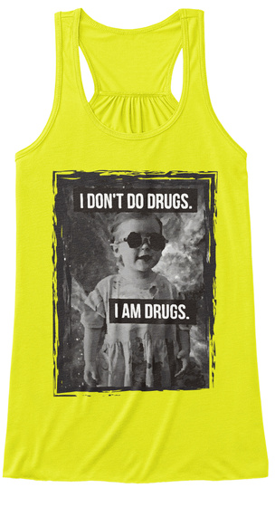 I Don't Do Drugs. I Am Drugs. Neon Yellow T-Shirt Front