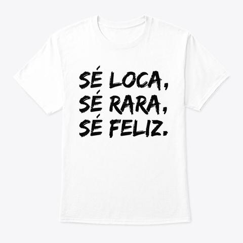 Sé Loca, Sé Rara, Sé Feliz White Camiseta Front