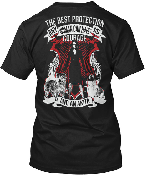 The Best Protection Any Woman Can Have Is Courage And An Akita Black T-Shirt Back
