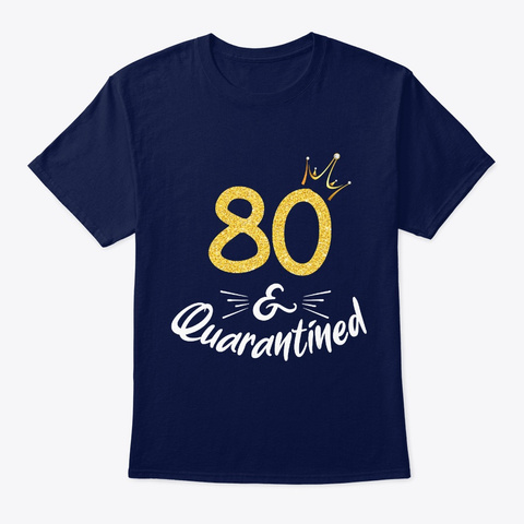 80 And Quarantined 80 Th Birthday Queen G Navy T-Shirt Front